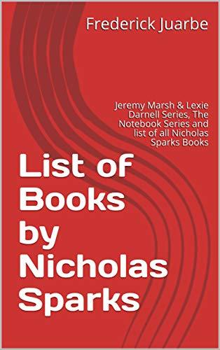List of Books by Nicholas Sparks: Jeremy Marsh & Lexie Darnell Series, The Notebook Series and list of all Nicholas Sparks Books