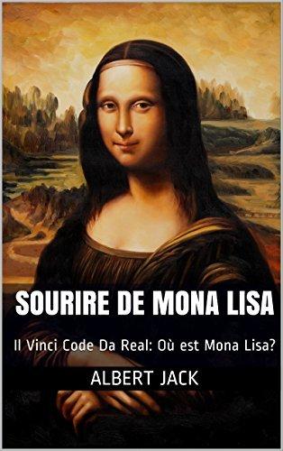 Sourire de Mona Lisa: Il Vinci Code Da Real: Où est Mona Lisa?