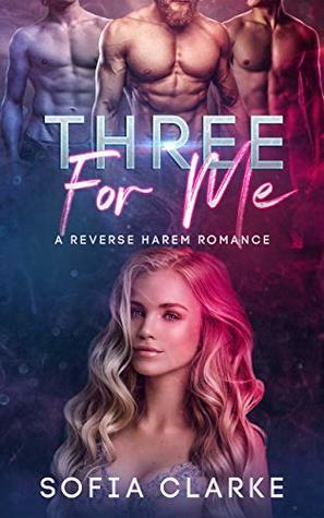 Three For Me - A Reverse Harem Romance