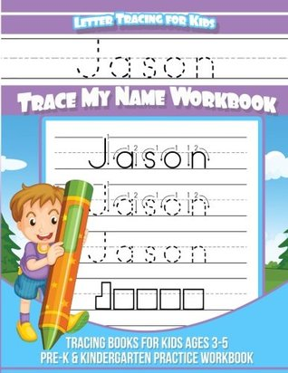 Jason Letter Tracing for Kids Trace my Name Workbook: Tracing Books for Kids ages 3 - 5 Pre-K & Kindergarten Practice Workbook (Personalized Children's Trace Name Books) (Volume 1)