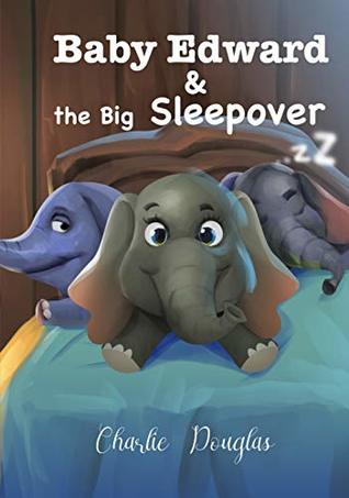 Baby Edward and the Big Sleepover: A bedtime story designed to get children to sleep (Baby Edward Stories Book 3)