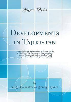 Developments in Tajikistan: Hearing Before the Subcommittee on Europe and the Middle East of the Committee on Foreign Affairs, House of Representatives, One Hundred Third Congress, Second Session; September 22, 1994