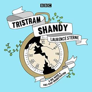 Tristram Shandy: A BBC Radio 4 Full-Cast Dramatisation