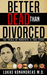 Better Dead Than Divorced by Lukas Konandreas