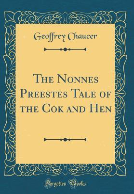 The Nonnes Preestes Tale of the Cok and Hen