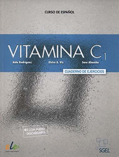 Vitamina C1: Level C1: Exercises book with free access to online audio: Curso de espanol: Cuaderno de Ejercicios