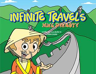 Infinite Travels: Ming Dynasty: The Time Traveling Children's History Activity Book including Puzzles and Games in Every Issue!