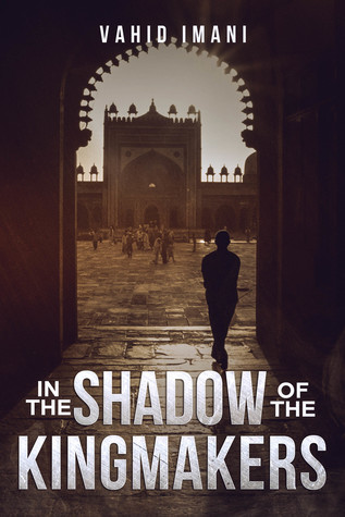 IN THE SHADOW OF THE KINGMAKERS by Vahid Imani