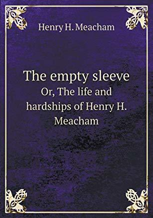 The Empty Sleeve, Or, The Life And Hardships Of Henry H. Meacham, In The Union Army