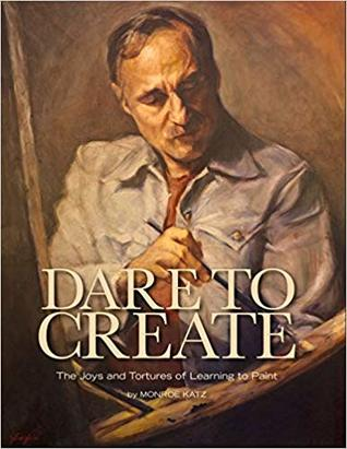 Dare to Create: The Joys and Tortures of Learning to Paint