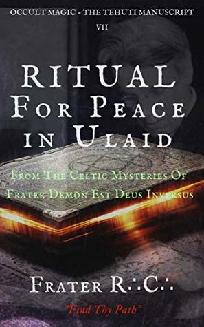 OCCULT MAGIC: Ceremony For Peace in Ulaid: From The Celtic Mysteries of Frater Demon Est Deus Inversus (The Tehuti Manuscript Book 7)