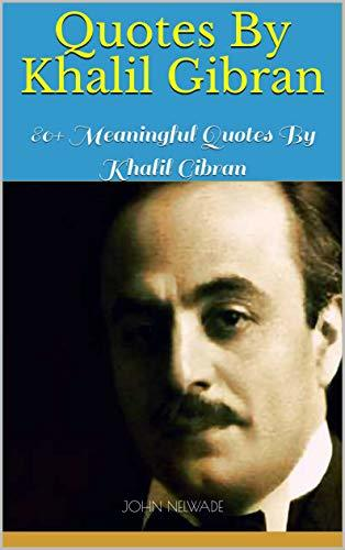 Quotes By Khalil Gibran: 80+ Meaningful Quotes By Khalil Gibran