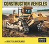 Construction Vehicles (Vehicles on the Job)