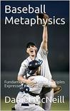 Baseball Metaphysics: Fundamental American Principles Expressed In Baseball Games
