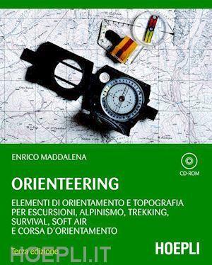 Orienteering: Elementi Di Orientamento E Topografia Per Escursioni, Alpinismo, Trekking, Survival, Soft Air E Corsa D'orientamento