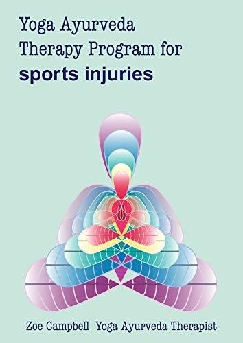Yoga Ayurveda Therapy Program - for Sports Injury: A digital guide to the use of Yoga and Ayurveda as a therapy for Sports injuries (Digital Yoga Therapy Program Book 3)
