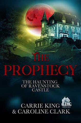 The Prophecy (The Haunting of Ravenstock Castle Book 3)