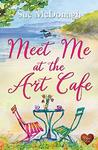 Meet Me at the Art Cafe (Choc Lit): A wonderful uplifting, heart-warming read for Spring!