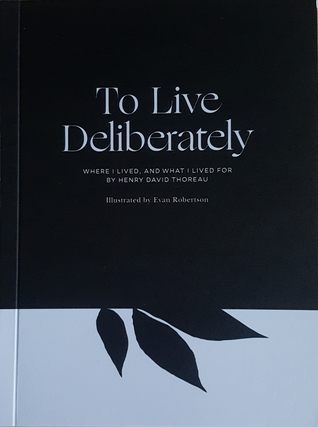 To Live Deliberately: Where I Lived, and What I Lived for by Henry David Thoreau