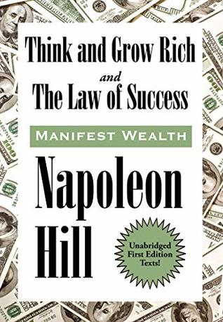 Think and Grow Rich and The Law of Success In Sixteen Lessons: Manifest Wealth