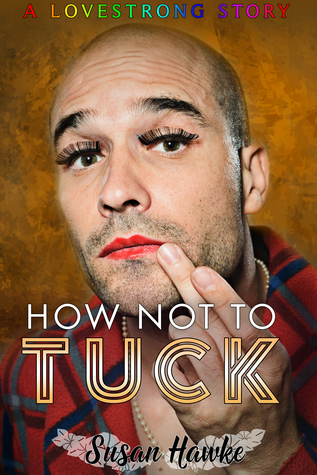 How Not to Tuck (Lovestrong, #1.5)