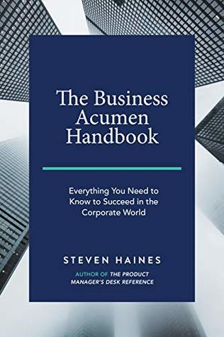 The Business Acumen Handbook: Everything You Need to Know to Succeed in the Corporate World