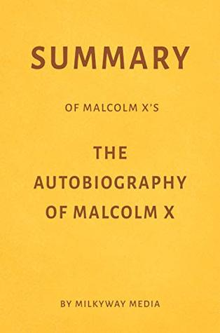 Summary of Malcolm X's The Autobiography of Malcolm X by Milkyway Media