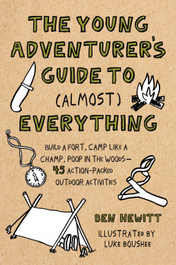 Young Adventurer's Guide to (Almost) Everything - Build a Fort, Camp Like a Champ, Poop in the Woods-45 Action-Packed Outdoor Activities
