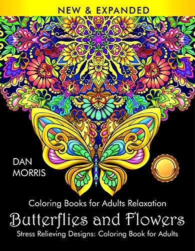 Coloring Books for Adults Relaxation: Butterflies and Flowers: Stress Relieving Designs: Coloring Book for Adults: (Volume 1 of Nature Coloring Books Series by Dan Morris)
