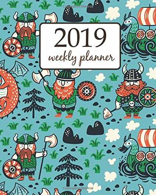 2019 Weekly Planner: Calendar Schedule Organizer Appointment Journal Notebook and Action day cute viking iceland art design (Weekly & Monthly Planner 2019)