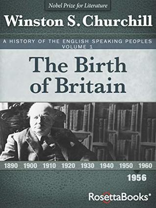 The Birth of Britain, 1956 (A History of the English-Speaking Peoples Book 1)
