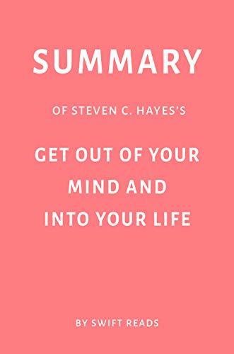 Summary of Steven C. Hayes's Get Out of Your Mind and Into Your Life by Swift Reads