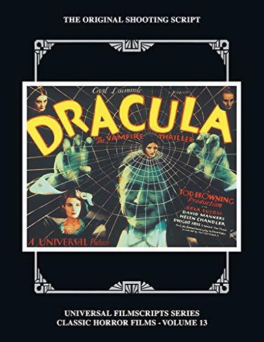 Dracula: The Original 1931 Shooting Script, Vol. 13: (Universal Filmscript Series)