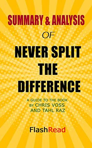Summary & Analysis Never Split the Difference | A Guide to the Book by Chris Voss and Tahl Raz