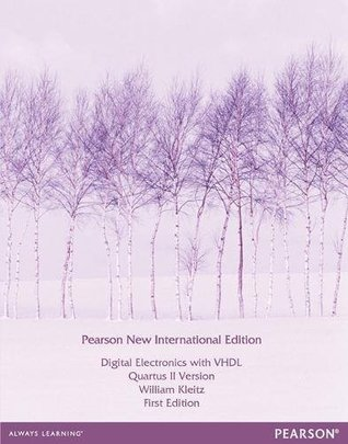 Digital Electronics with VHDL (Quartus II Version): Pearson New International Edition/Electrical Engineering:Principles and Applications, International Edition