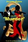"He Said, She Said: ""Murder"" (He said, She said Detective Series Book 1)"