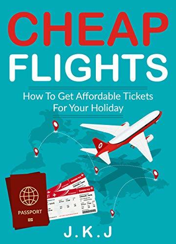 Cheap Flights: How To Get Affordable Tickets For Your Holiday