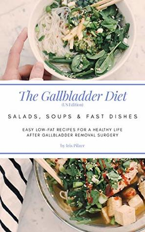 The Gallbladder Diet: Salads, Soups & Fast Dishes (US Edition): Easy, low-fat recipes for a healthy life after gallbladder removal surgery