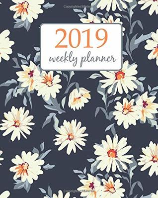 2019 Weekly Planner: Calendar Schedule Organizer Appointment Journal Notebook and Action day pretty daisy floral - floral design (Weekly & Monthly Planner 2019)