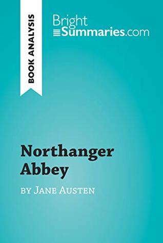 Northanger Abbey by Jane Austen (Book Analysis): Detailed Summary, Analysis and Reading Guide (BrightSummaries.com)