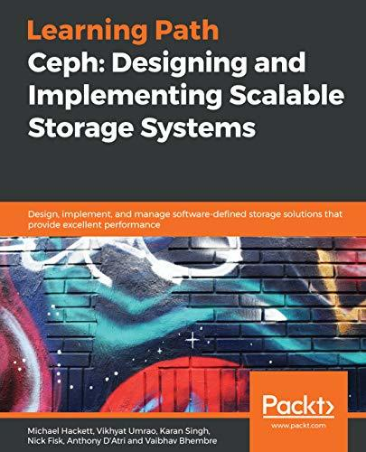 Ceph: Designing and Implementing Scalable Storage Systems: Design, implement, and manage software-defined storage solutions that provide excellent performance