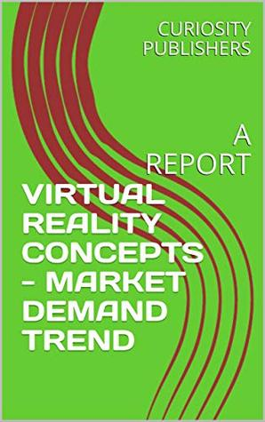 VIRTUAL REALITY CONCEPTS - MARKET DEMAND TREND: A REPORT