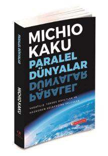 Paralel Dünyalar: Yaratılış, Yüksek Boyutlar ve Kozmosun Geleceğine Yolculuk