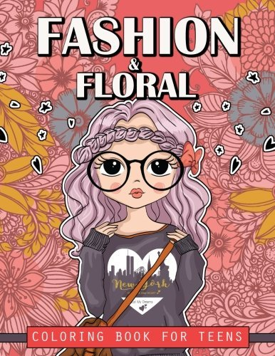 Fashion and Floral Coloring Book for Teens: Cute Fashion Coloring Books For Adults, Teens and Girls (Teen fashion Coloring Book) (Volume 1)