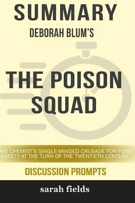 Summary: Deborah Blum's the Poison Squad: One Chemist's Single-Minded Crusade for Food Safety...