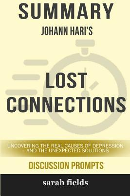 Summary: Johann Hari's Lost Connections: Uncovering the Real Causes of Depression - And the Unexpected Solutions