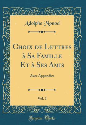 Choix de Lettres � Sa Famille Et � Ses Amis, Vol. 2: Avec Appendice