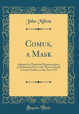 Comus, a Mask: Adapted for Theatrical Representation, as Performed First at the Theatre-Royal, Covent-Garden, in the Year 1744
