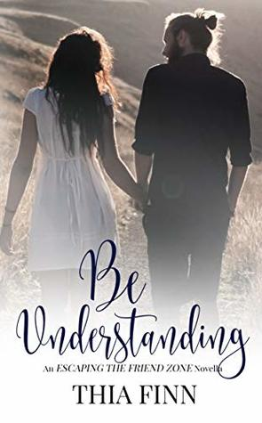 Be-Understanding-Escaping-the-Friend-Zone-Book-3-by-Thia-Finn