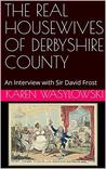THE REAL HOUSEWIVES OF DERBYSHIRE COUNTY: A Short Interview with Sir David Frost